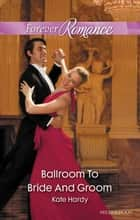 Ballroom To Bride And Groom ebook by Kate Hardy