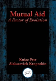 Mutual Aid - A Factor of Evolution ebook by Kniaz Petr Alekseevich Kropotkin