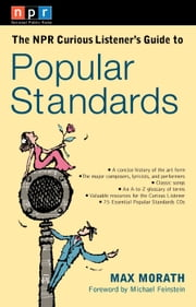 The NPR Curious Listener's Guide to Popular Standards ebook by Max Morath