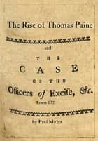The Rise of Thomas Paine - and The Case of the Officers of Excise ebook by Paul Myles