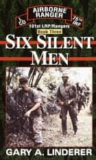Six Silent Men...Book Three - 101st LRP / Rangers eBook von Gary Linderer