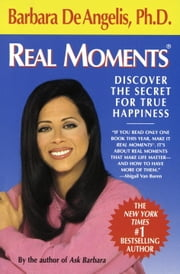 Real Moments - Discover the Secret for True Happiness ebook by Barbara De Angelis