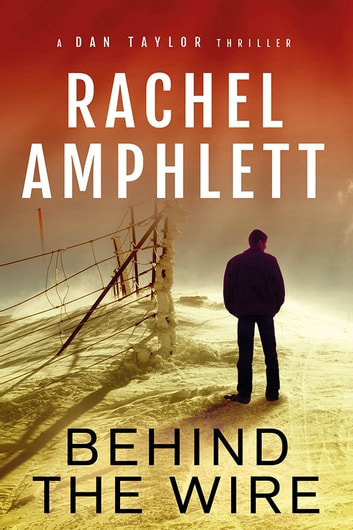 Behind the Wire (The Dan Taylor spy novel series) - A suspense-filled spy mystery ebook by Rachel Amphlett