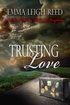 Trusting Love ebook by Emma Leigh Reed