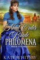 Mail Order Bride Philomena - Brides of Montana, #3 ebook by