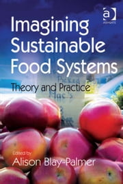Imagining Sustainable Food Systems - Theory and Practice ebook by Dr Alison Blay-Palmer