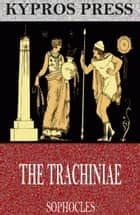 The Trachiniae ebook by Sophocles
