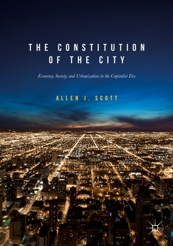 The Constitution of the City - Economy, Society, and Urbanization in the Capitalist Era ebook by Allen J. Scott