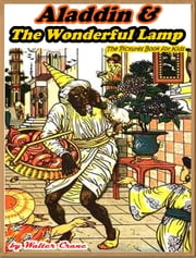 Aladdin and the Wonderful Lamp (Illustrated and Free Audiobook Link) ebook by Walter Crane