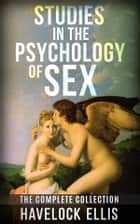 Studies in the psychology of sex - the complete collection ebook by Havelock Ellis