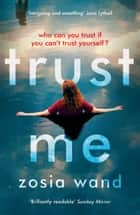 Trust Me - A gripping, atmospheric psychological thriller that will keep you guessing 電子書 by Zosia Wand