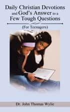 Daily Christian Devotions and God'S Answer to a Few Tough Questions - (For Teenagers) ebook by Dr. John Thomas Wylie