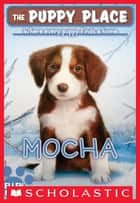 The Puppy Place #29: Mocha eBook by Ellen Miles