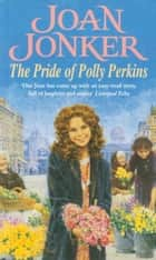 The Pride of Polly Perkins - A touching family saga of love, tragedy and hope ebook by Joan Jonker