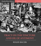 Tract on the Tincture and Oil of Antimony ebook by Roger Bacon