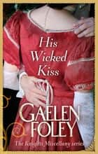 His Wicked Kiss - Number 7 in series ebook by Gaelen Foley