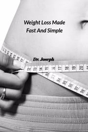 Weight Loss Made Fast And Simple ebook by Dr. Joseph