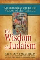 The Wisdom of Judaism ebook by Rabbi Dov Peretz Elkins