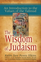 The Wisdom of Judaism - An Introduction to the Values of the Talmud ebook by Rabbi Dov Peretz Elkins