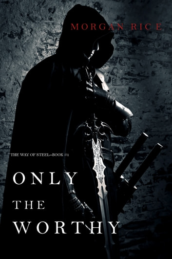 Only the Worthy (The Way of Steel—Book 1) ebook by Morgan Rice