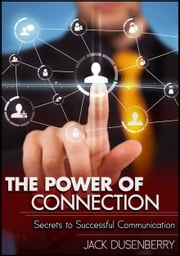 The Power of Connection: Secrets To Successful Communication ebook by Jack Dusenberry