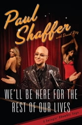 We'll Be Here For the Rest of Our Lives - A Swingin' Show-biz Saga ebook by Paul Shaffer,David Ritz