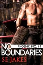 No Boundaries - Phoenix Inc ebook by SE Jakes, Stephanie Tyler