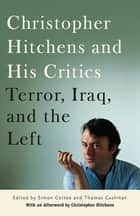 Christopher Hitchens and His Critics - Terror, Iraq, and the Left ebook by Thomas Cushman, Simon Cottee, Christopher Hitchens