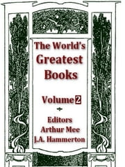 The World's Greatest Books, Volume 2 ebook by Arthur Mee, Editor,J.A. Hammerton, Editor