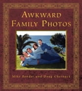 Awkward Family Photos ebook by Mike Bender Doug Chernack