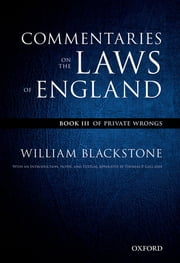The Oxford Edition of Blackstone's: Commentaries on the Laws of England - Book III: Of Private Wrongs ebook by William Blackstone,Thomas P. Gallanis