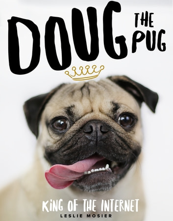 Doug The Pug - The King of the Internet eBook by Leslie Mosier