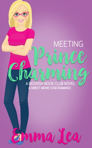 Meeting Prince Charming - A Sweet Movie Star Romance ebook by Emma Lea