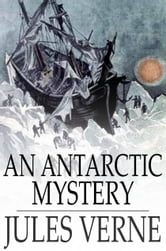 An Antarctic Mystery - The Sphinx of the Ice Fields ebook by Jules Verne