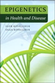 Epigenetics in Health and Disease ebook by Igor Kovalchuk,Olga Kovalchuk