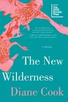 The New Wilderness ebook by Diane Cook