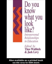 Do You Know What You Look Like? - Interpersonal Relationships In Education ebook by Jack Levy,Theo Wubbels