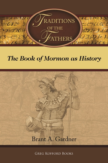 Traditions of the Fathers: The Book of Mormon as History ebook by Brant A. Gardner