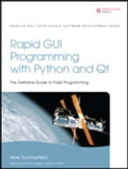 Rapid GUI Programming with Python and Qt - The Definitive Guide to PyQt Programming ebook by Mark Summerfield