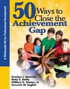 50 Ways to Close the Achievement Gap ebook by Carolyn J. Downey,Dr. William K. Poston,Dr. Fenwick W. English,Betty E. Steffy-English