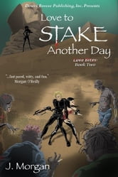 Love Bites Book Two: Love To Stake Another Day ebook by J Morgan