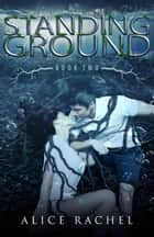 Standing Ground (UNDER BOOK #2) ebook by Alice Rachel