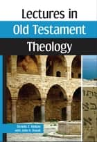 Lectures in Old Testament Theology ebook by Dennis F. Kinlaw,John N. Oswalt