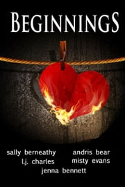 Beginnings ebook by Sally Berneathy,Andris Bear,L. j. Charles