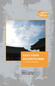 East Asian Ecocriticisms - A Critical Reader ebook by S. Estok,W. Kim