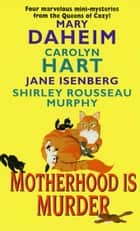 Motherhood Is Murder ebook by Carolyn Hart, Mary Daheim, Shirley Rousseau Murphy,...
