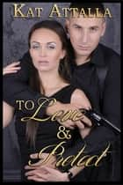 To Love and Protect - Boxed Set ebook by Kat Attalla, Jude Pittman, Jasmin Attalla