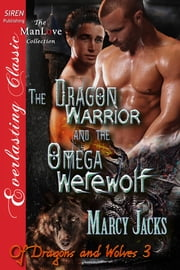 The Dragon Warrior and the Omega Werewolf ebook by Marcy Jacks