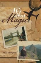It's Not Magic ebook by Mike Thompson