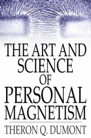 The Art and Science of Personal Magnetism ebook by Theron Q. Dumont